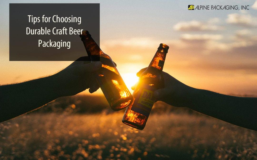 Tips for Choosing Durable Craft Beer Packaging